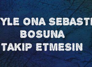 Sebastian Sözleri – Söyle ona Sebastiyan..